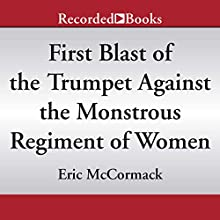 First Blast of the Trumpet Against the Monstrous Regiment of Women Audiobook by Eric McCormack Narrated by Robert Ian Mackenzie