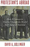 img - for Protestants Abroad: How Missionaries Tried to Change the World but Changed America book / textbook / text book