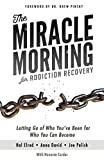 The Miracle Morning for Addiction Recovery: Letting Go of Who You've Been for Who You Can Become