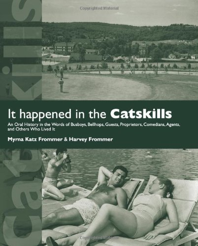 It Happened in the Catskills: An Oral History in the Words of Busboys, Bellhops, Guests, Proprietors, Comedians, Agents,