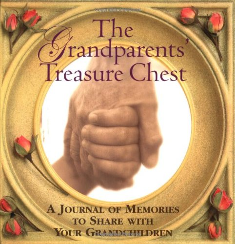 The Grandparents' Treasure Chest: A Journal of Memories to Share with Your Grandchildren