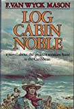 Log Cabin Noble, F. Van Wyck Mason, 0385012799