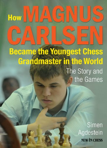 How Magnus Carlsen Became the Youngest Chess Grandmaster in the World: The Story and the Games (Magnus Carlsen Best Game)