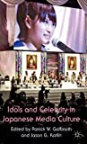 Idols and Celebrity in Japanese Media Culture, , 0230298303