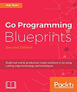 Go Programming Blueprints - Second Edition by [Ryer, Mat]