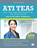 ATI TEAS Practice Tests Version 6: 350+ Test Prep Questions for the TEAS VI Exam by ATI TEAS VI Test Prep Team (2016-07-02)