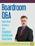 BOARDROOM Q&A - Ralph Ward Answers Your Toughest Boardroom Questions