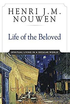 Life of the Beloved: Spiritual Living in a Secular World by [Nouwen, Henri J. M.]