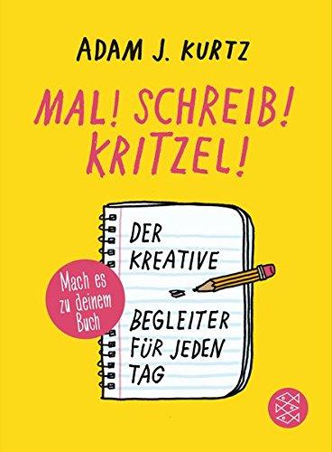 Mal! Schreib! Kritzel!: Der kreative Begleiter für jeden Tag – Mach es zu deinem Kritzelbuch