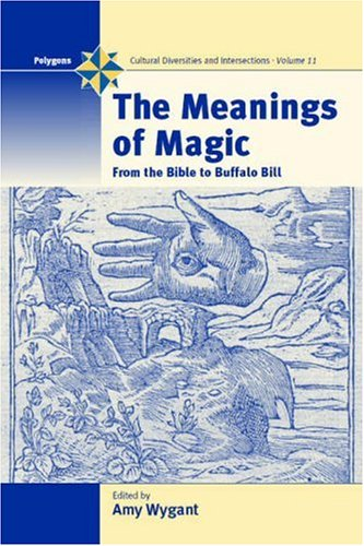 The Meanings of Magic: From the Bible to Buffalo Bill (Polygons: Cultural Diversities & Intersections) ebook