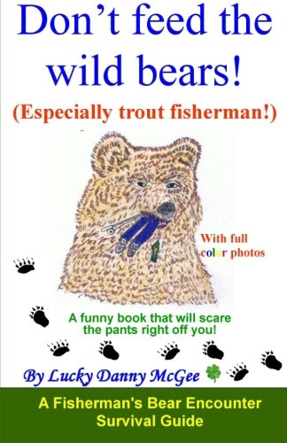 1: Don't feed the wild bears! (Especially trout fisherman!): A funny book that will scare the pants right off you!