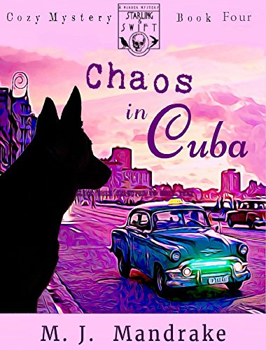 Chaos in Cuba (A Starling and Swift Cozy Mystery Book 4)