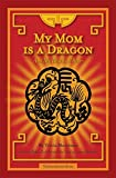 My Mom Is a Dragon: And My Dad Is a Boar