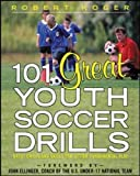 101 Great Youth Soccer Drills: Skills and Drills for Better Fundamental Play