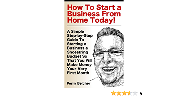 How To Start A Business From Home By Perry Belcher