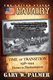 The U. S. Cavalry - Time of Transition, 1938-1944, Gary W. Palmer, 0615785832
