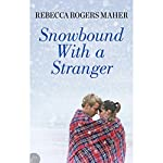Snowbound with a Stranger | Rebecca Rogers Maher
