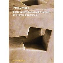 Arte y vacio / Art and Voidness: Sobre La Configuracion Del Vacio En El Arte Y La Arquitectura / on the Configuration of the Void in the Art and Architecture (Spanish Edition)