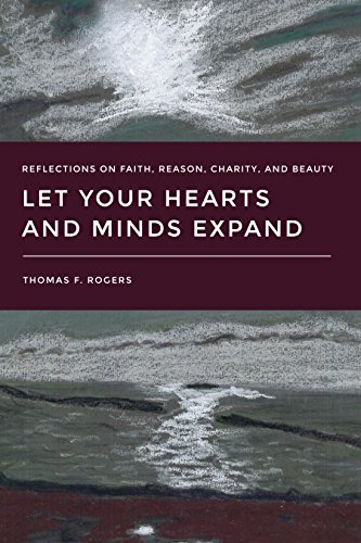 Rogers Reflection - Let Your Hearts and Minds Expand: Reflections on Faith, Reason, Charity and Beauty