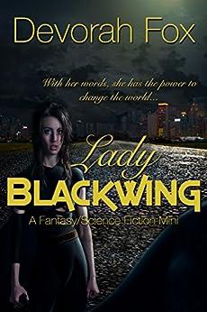 Lady Blackwing: A Fantasy/Science Fiction Mini by [Fox, Devorah]