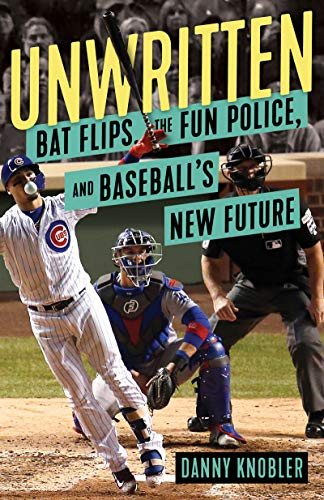 Unwritten: Bat Flips, the Fun Police, and Baseball's New -