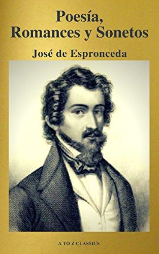 José de Espronceda : Poesía, Romances y Sonetos ( Clásicos de la literatura ) ( A to Z classics) (Spanish Edition) (Jose De Espronceda)