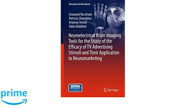 Neuroelectrical Brain Imaging Tools for the Study of the Efficacy of TV Advertising Stimuli and Their Application to Neuromarketing Biosystems ...