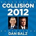 Collision 2012: Obama vs. Romney and the Future of Elections in America Audiobook by Dan Balz Narrated by Jeffrey Kafer