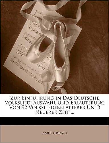 Zur Einfuhrung in Das Deutsche Volkslied: Auswahl Und Erlauterung Von 92 Volksliedern Alterer Un D Neuerer Zeit ...