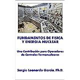 Fundamentos de Física y Energía Nuclear: Una Contribución para Operadores de Centrales Termonucleares (Spanish Edition)