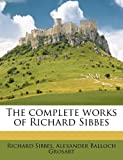 The Complete Works of Richard Sibbes, Richard Sibbes and Alexander Balloch Grosart, 117189189X