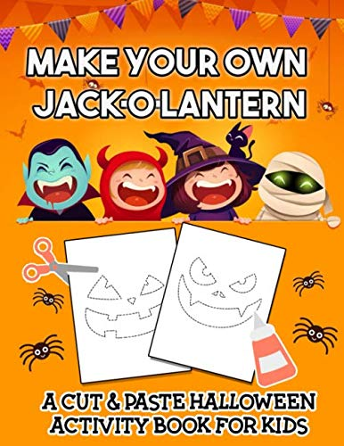 Preschool Halloween Books Activities (Make Your Own Jack-O-Lantern: A Cut & Paste Halloween Activity Book For Kids To Practice Scissor Cutting and Gluing to Decorate Their Own Pumpkin Without The Mess of)