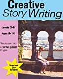 Creative Story Writing: part of the Teach your Child Good English series: (KS 3-5) (ages 9-13 years) A Core Guide for All Students Studying the ... . (Teach Your Child to Write Good English)
