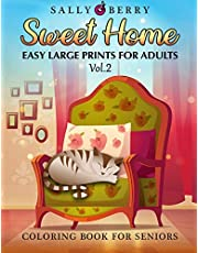 Coloring Book for Seniors: Easy and Simple Large Print Designs for Adults and Beginners. Sweet Home Theme with Flowers, Animals, Cozy Objects for Relaxation, Peace and Stress Relief