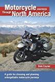 Motorcycle Journeys Through North America: A guide for choosing and planning unforgettable motorcycle journeys