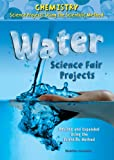 Water Science Fair Projects, Revised and Expanded Using the Scientific Method, Madeline P. Goodstein, 0766034119