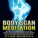 Body Scan Meditation: Mindfulness Meditation for Stress Relief, Emotional Health, Anxiety Relief, Muscle Tension and Stress Reduction Speech by Ryan Murphy Narrated by Emily Waters