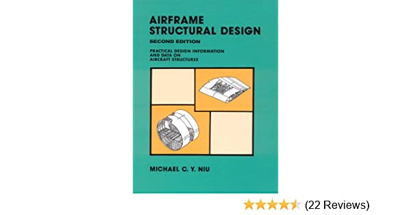 Airframe Structural Design Practical Design Information And Data On Aircraft Structures Michael Chun Yung Niu Mike Niu Niu Mike 9789627128090 Amazon Com Books