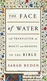 "Sarah Ruden, ""The Face of Water: A Translator on Beauty and Meaning in the Bible"" (Pantheon, 2017)"