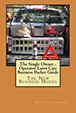 The Single Owner - Operator Lawn Care Business Pocket Guide: The New Business Model