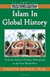 Islam in Global History: Volume Two: From the Death of Prophet Muhammed to the First World War
