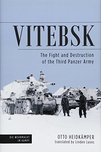 Vitebsk: The Fight and Destruction of Third Panzer Army (Die Wehrmacht im ()