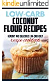 Low carb coconut flour recipes: Healthy and delicious recipes( coconut oil recipes, low cholesterol diet,diabetic and sugar-free diet, paleo diet, gluten free and High Protein diet,low Salt diet)