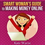 Smart Woman's Guide to Making Money Online | Kate Warne