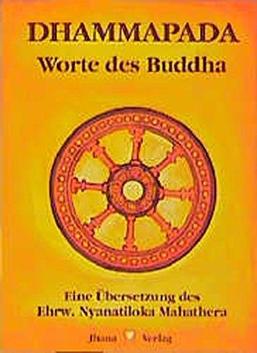Dhammapada: Wörtliche metrische Übersetzung der ältesten buddhistischen Spruchsammlung. Taschenausgabe Taschenbuch – 4. Mai 2010 Mahathera Nyanatiloka Ayya Khema Jhana Verlag im Buddha-Haus 3931274012