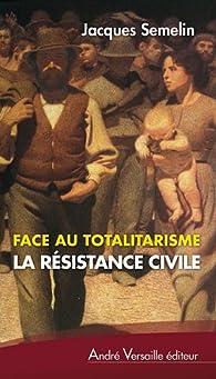 Face au totalitarisme. La résistance civile par Jacques Semelin