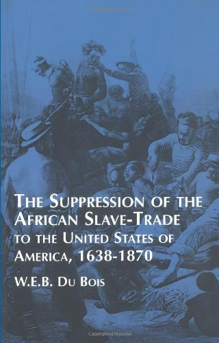 Suppression of the African Slave-Trade to the United States of America: 1638-1870 (African American)