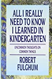 img - for All I Really Need to Know I Learned in Kindergarten: Uncommon Thoughts On Common Things book / textbook / text book