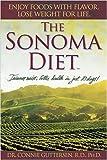 The Sonoma Diet: Trimmer Waist, Better Health in Just 10 Days!