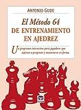 EL MÉTODO 64 DE ENTRENAMIENTO EN AJEDREZ (Ajedrez (tutor))